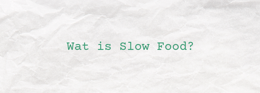 Wat is Slow Food?