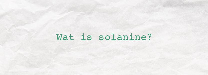 Wat is solanine?