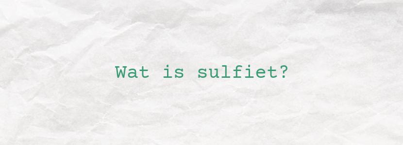 Wat is sulfiet?