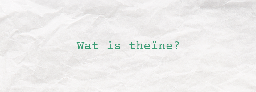 Wat is theïne?