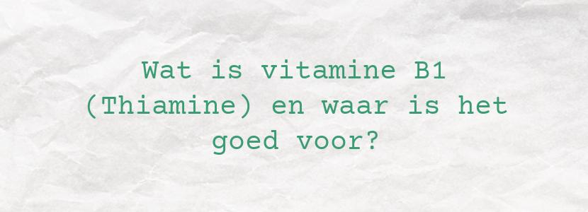 Wat is vitamine B1 (Thiamine) en waar is het goed voor?