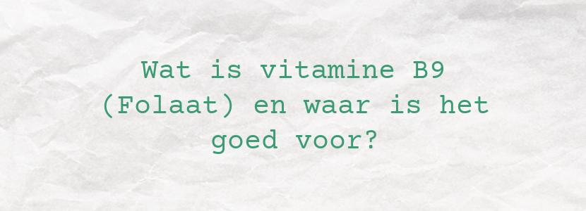 Wat is vitamine B9 (Folaat) en waar is het goed voor?