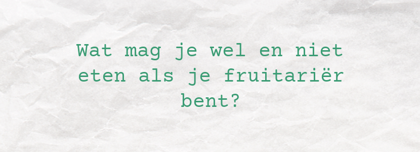 Wat mag je wel en niet eten als je fruitariër bent?