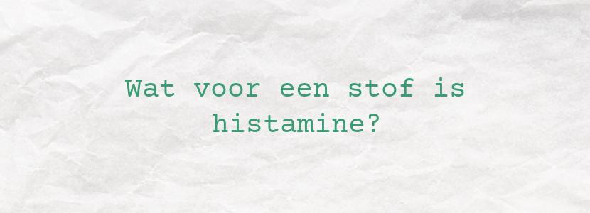 Wat voor een stof is histamine?