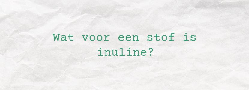 Wat voor een stof is inuline?
