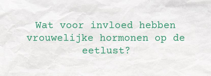 Wat voor invloed hebben vrouwelijke hormonen op de eetlust?