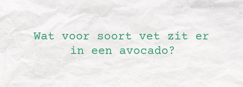 Wat voor soort vet zit er in een avocado?
