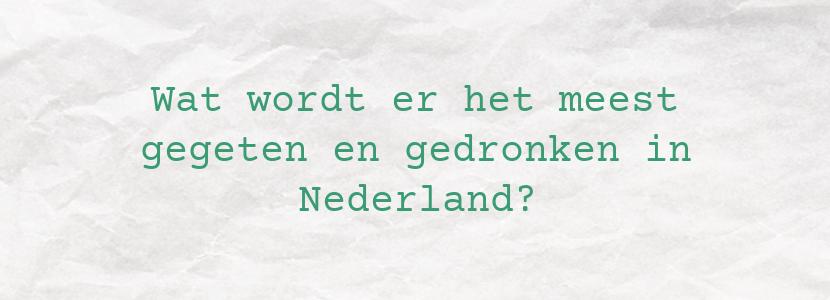 Wat wordt er het meest gegeten en gedronken in Nederland?