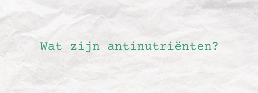Wat zijn antinutriënten?