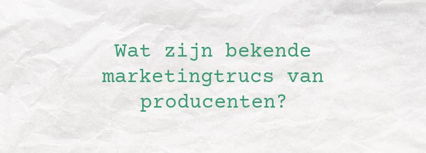 Wat zijn bekende marketingtrucs van producenten?
