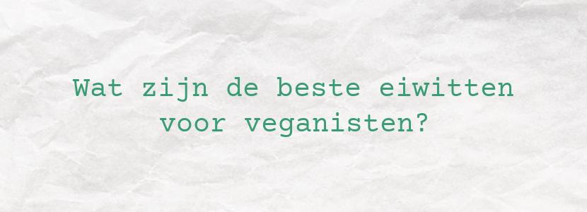 Wat zijn de beste eiwitten voor veganisten?