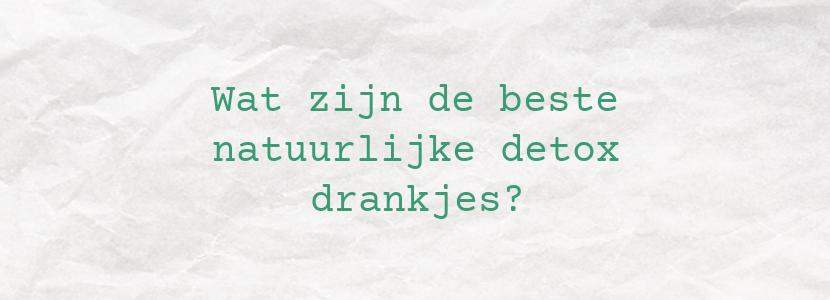 Wat zijn de beste natuurlijke detox drankjes?