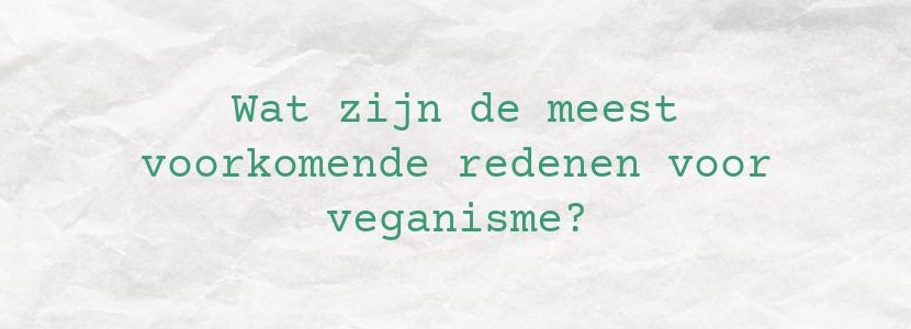 Wat zijn de meest voorkomende redenen voor veganisme?