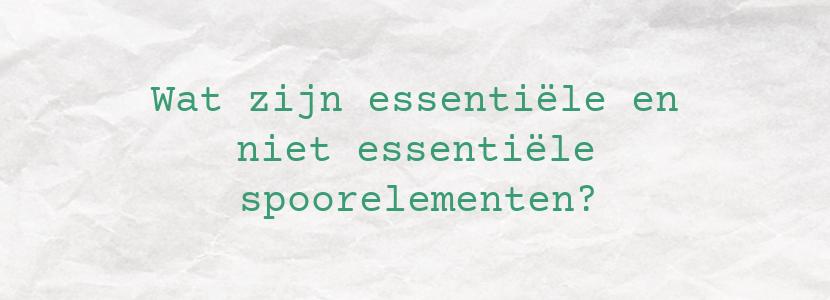 Wat zijn essentiële en niet essentiële spoorelementen?