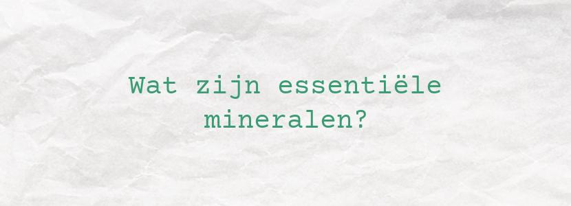 Wat zijn essentiële mineralen?