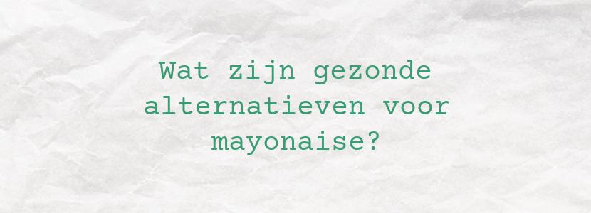 Wat zijn gezonde alternatieven voor mayonaise?