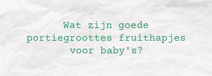 Wat zijn goede portiegroottes fruithapjes voor baby's?