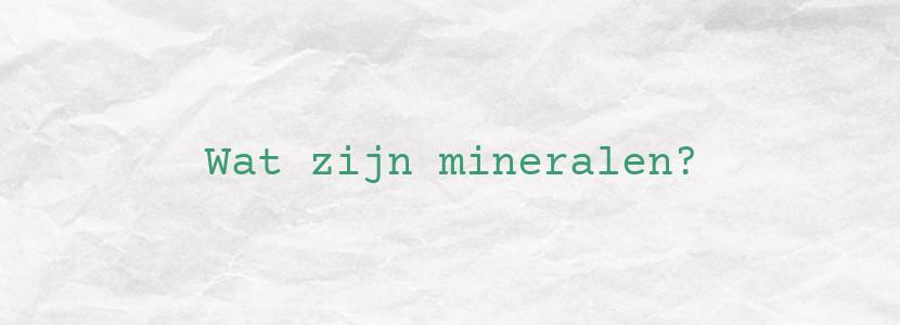 Wat zijn mineralen?