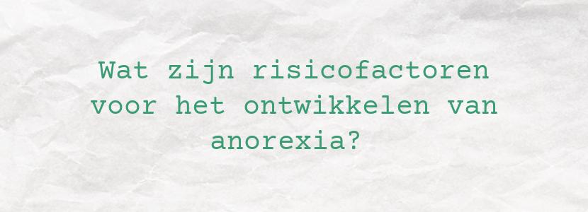 Wat zijn risicofactoren voor het ontwikkelen van anorexia?