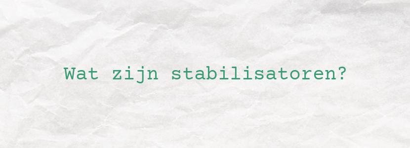 Wat zijn stabilisatoren?