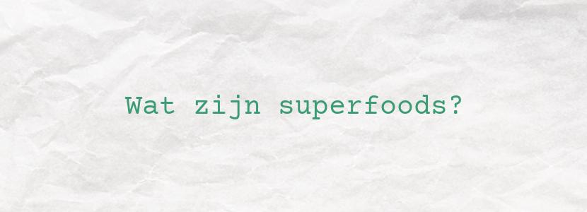 Wat zijn superfoods?