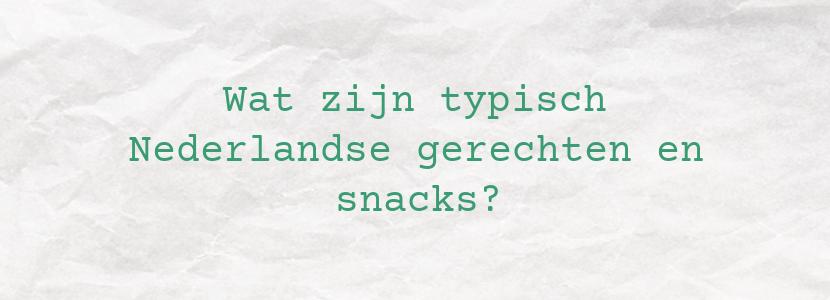 Wat zijn typisch Nederlandse gerechten en snacks?