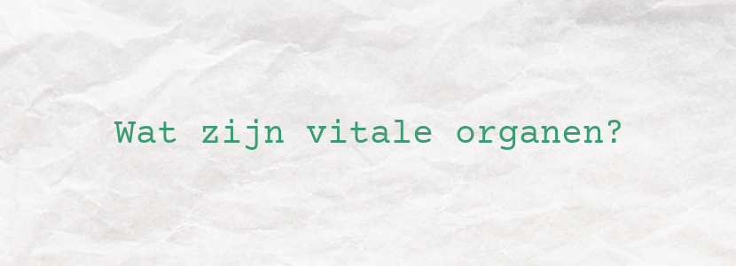 Wat zijn vitale organen?