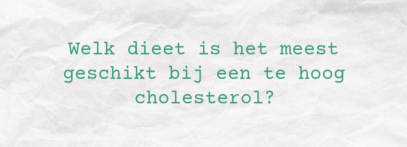 Welk dieet is het meest geschikt bij een te hoog cholesterol?