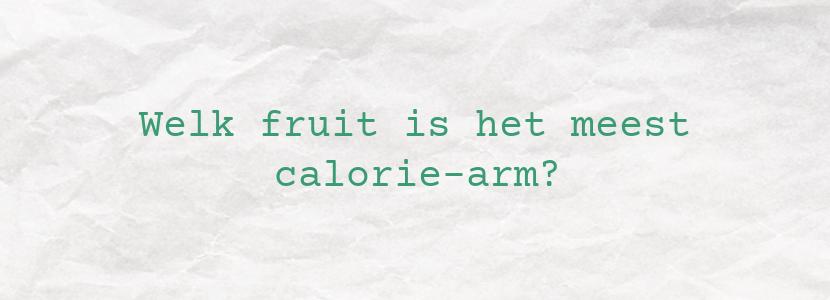 Welk fruit is het meest calorie-arm?