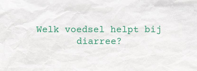 Welk voedsel helpt bij diarree?
