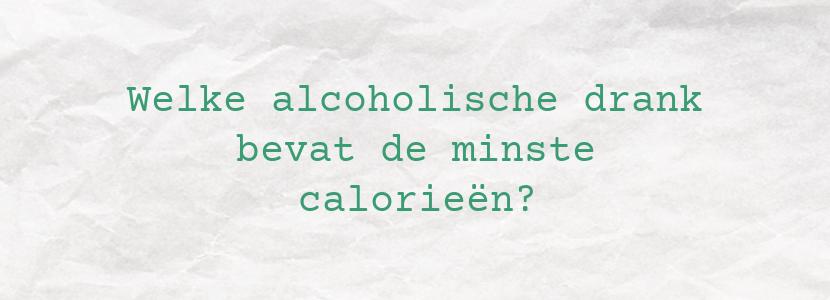 Welke alcoholische drank bevat de minste calorieën?