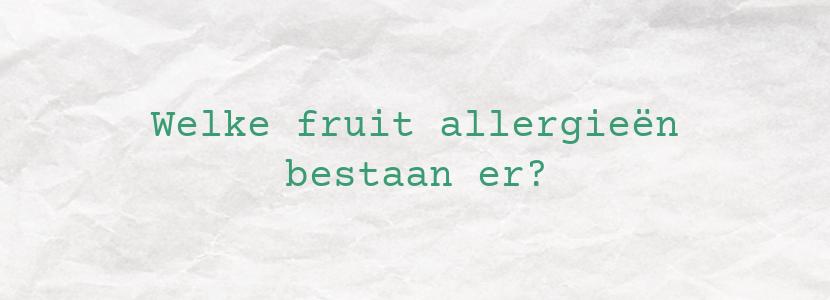 Welke fruit allergieën bestaan er?