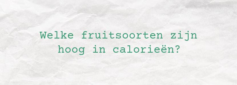 Welke fruitsoorten zijn hoog in calorieën?