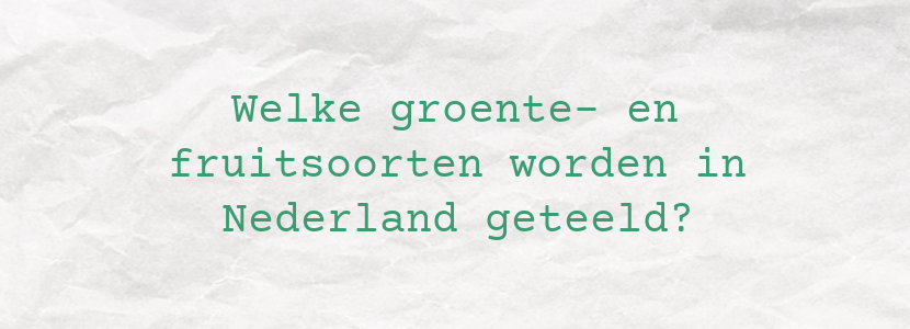 Welke groente- en fruitsoorten worden in Nederland geteeld?
