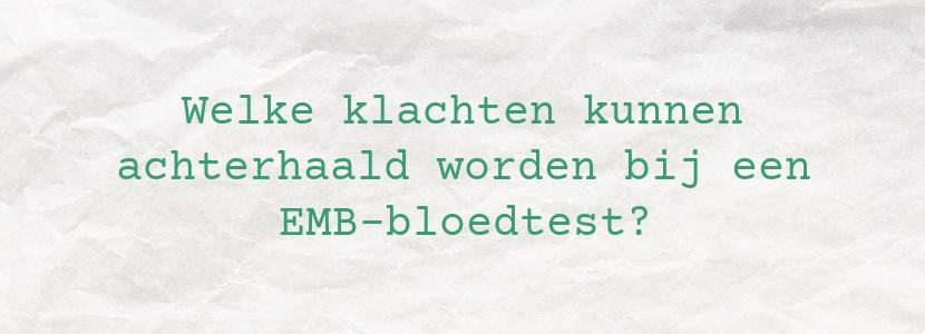 Welke klachten kunnen achterhaald worden bij een EMB-bloedtest?