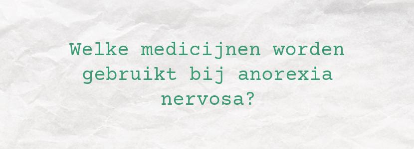 Welke medicijnen worden gebruikt bij anorexia nervosa?