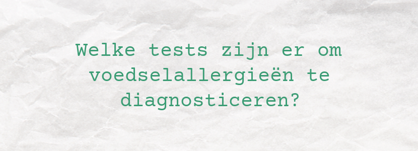 Welke tests zijn er om voedselallergieën te diagnosticeren?
