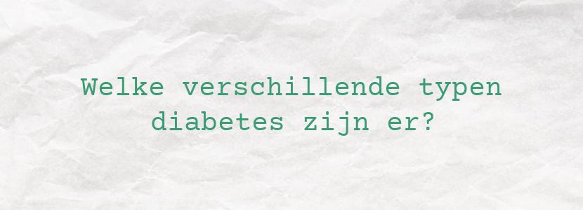 Welke verschillende typen diabetes zijn er?