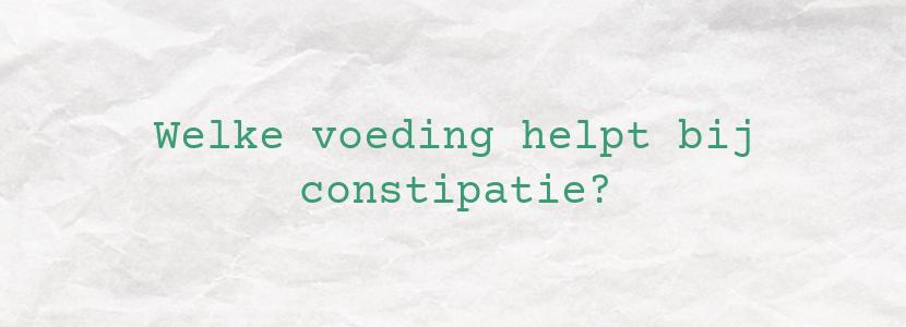 Welke voeding helpt bij constipatie?