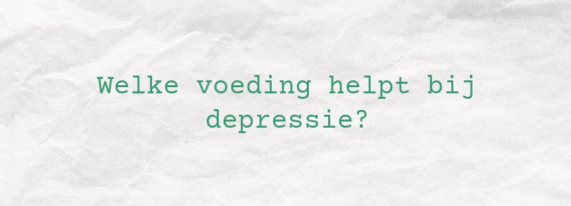 Welke voeding helpt bij depressie?