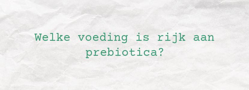 Welke voeding is rijk aan prebiotica?
