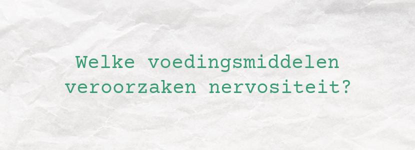Welke voedingsmiddelen veroorzaken nervositeit?