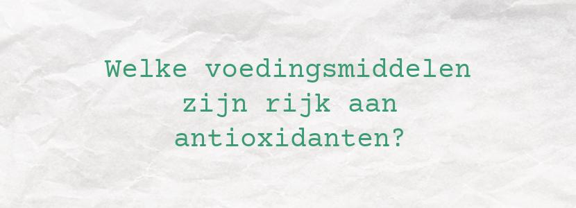 Welke voedingsmiddelen zijn rijk aan antioxidanten?