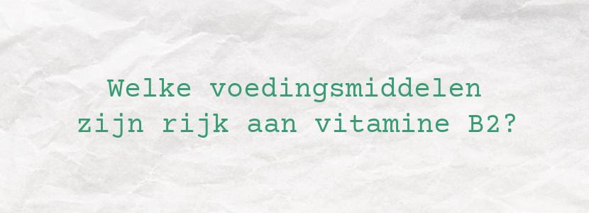 Welke voedingsmiddelen zijn rijk aan vitamine B2?