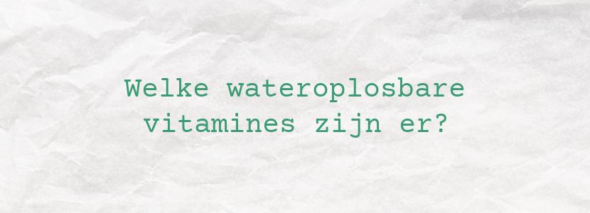 Welke wateroplosbare vitamines zijn er?