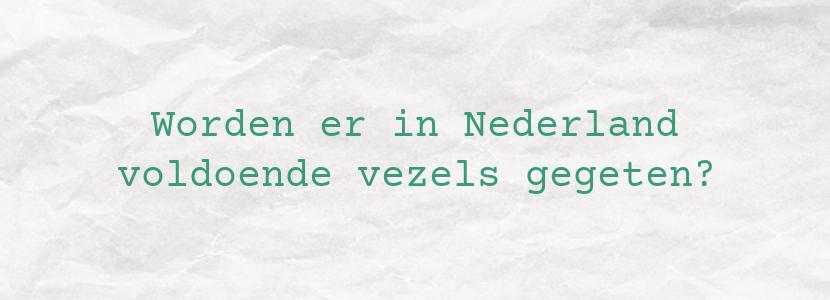Worden er in Nederland voldoende vezels gegeten?