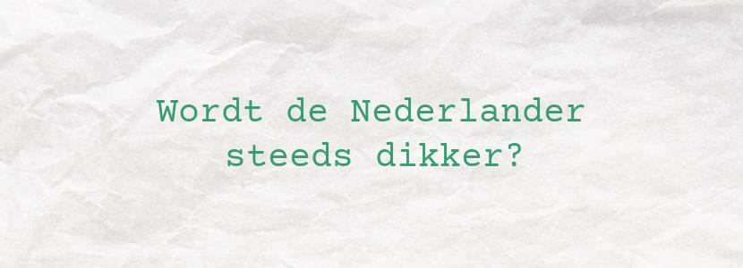 Wordt de Nederlander steeds dikker?