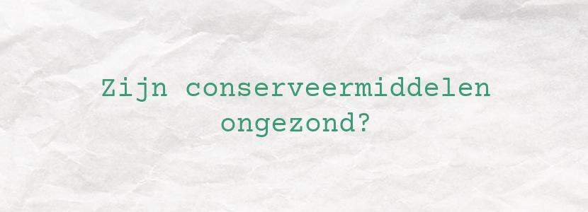 Zijn conserveermiddelen ongezond?