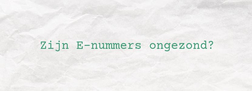 Zijn E-nummers ongezond?
