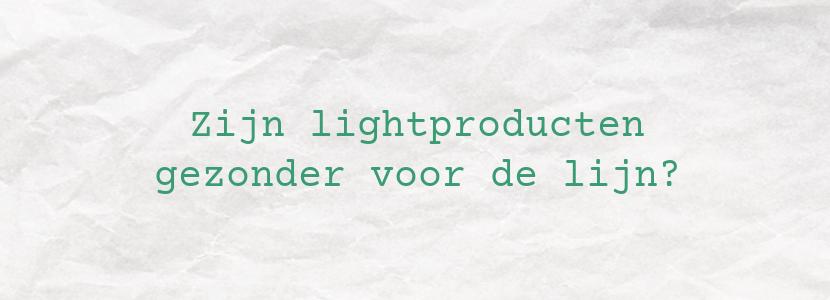 Zijn lightproducten gezonder voor de lijn?